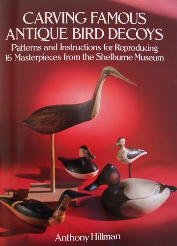 Carving Famous Antique Bird Decoys: Patterns and Instructions for Reproducing 16 Masterpieces from ...
