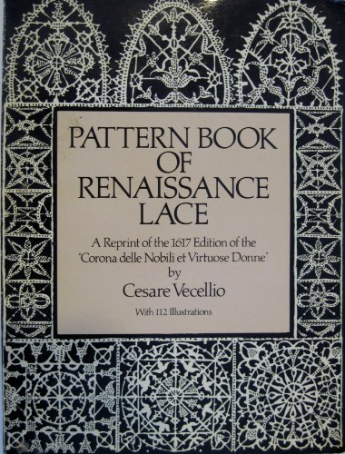 "Pattern Book of Renaissance Lace: A Reprint of the 1617 Edition of the ""Corona Delle Nobili Et..."