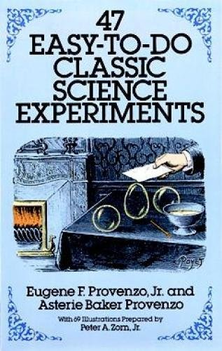 47 Easy-to-Do Classic Science Experiments (Dover Children's Science Books): Eugene F. Provenzo ...