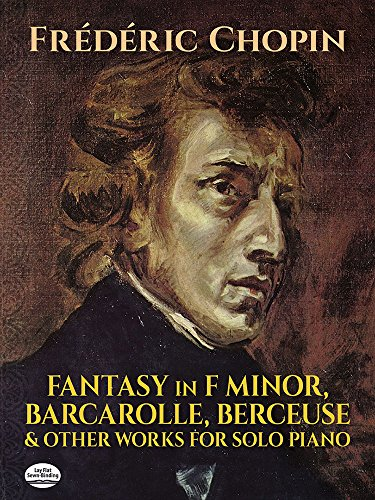 9780486259505: Fantasy in F Minor, Barcarolle, Berceuse and Other Works for Solo Piano