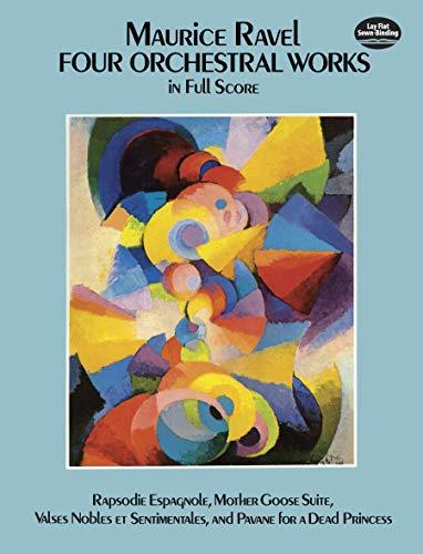 9780486259628: Four Orchestral Works in Full Score: Rapsodie Espagnole, Mother Goose Suite, Valses Nobles Et Sentimentales, and Pavane for a Dead Princess