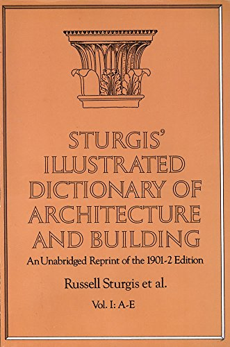 Sturgis' Illustrated Dictionary of Architecture and Building : An Unabridged Reprint of the ...