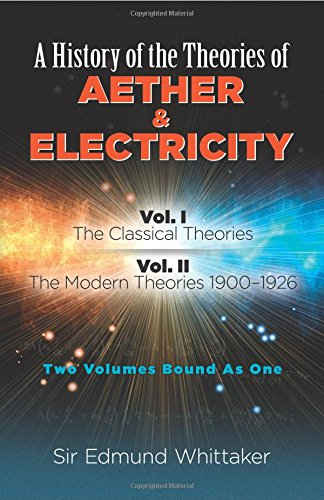 9780486261263: A History of the Theories of Aether & Electricity: The Classical Theories/the Modern Theories 1900-1926 : Two Volumes Bound As One: The Classical Theories; Vol. II: The Modern Theories, 1900-1926