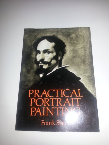 Practical Portrait Painting [Critical / Practical Study ; Review ; Reference ; Biographical ; ...