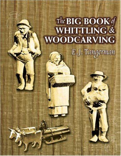 The Big Book of Whittling and Woodcarving: Tangerman, E. J.
