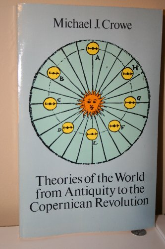 Theories of the World from Antiquity to the Copernican Revolution.: Crowe, Michael