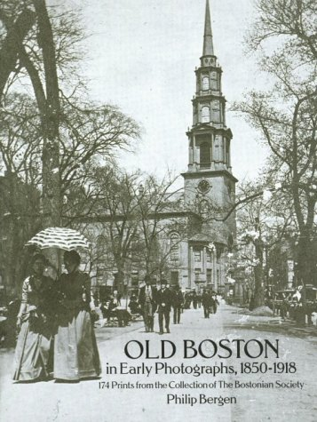 Old Boston in Early Photographs, 1850-1918: 174 Prints from the Collection of the Bostonian Society...