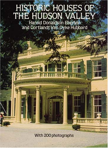 Historic Houses of the Hudson Valley: Harold Donaldson Eberlein; Cortlandt Van Dyke Hubbard