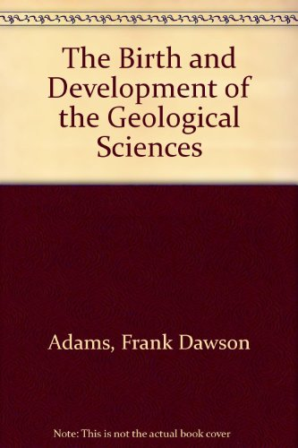 The Birth and Development of the Geological: Frank Dawson Adams