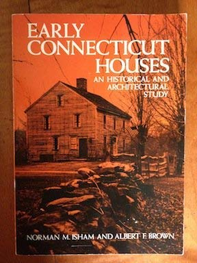 Early Connecticut Houses: An Historical and Architectural: Isham, Norman Morrison,