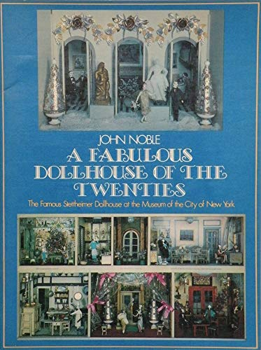 A Fabulous Dollhouse of the Twenties: The Famous Stettheimer Dollhouse at the Museum of the City of...