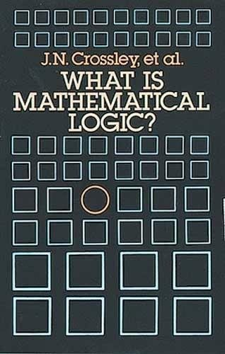 What is Mathematical Logic?: C. J. Ash,