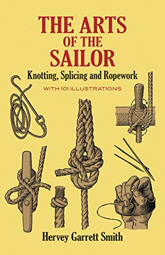 9780486264400: The Arts of the Sailor: Knotting, Splicing and Ropework