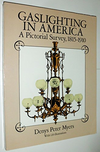 Gaslighting in America: A Pictorial Survey, 1815-1910: Myers, Denys Peter