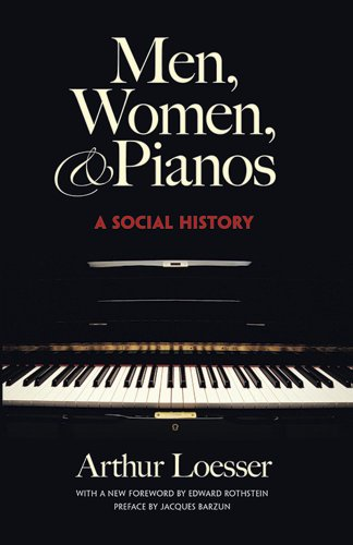 Men, Women and Pianos: A Social History (Dover Books on Music) (0486265439) by Arthur Loesser; Edward Rothstein; Jacques Barzun