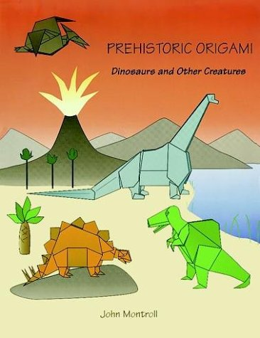 Prehistoric Origami Dinosaurs And Other Creatures John Montroll