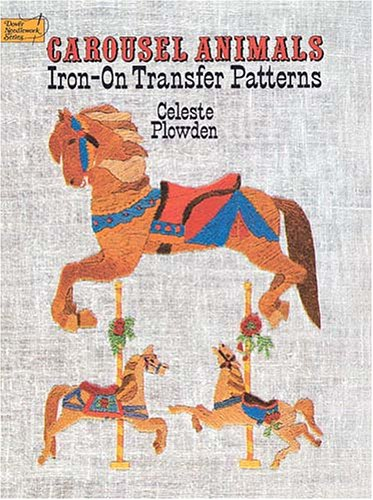 Carousel Animals Iron-on Transfer Patterns (Dover Needlework Series): Plowden, Celeste
