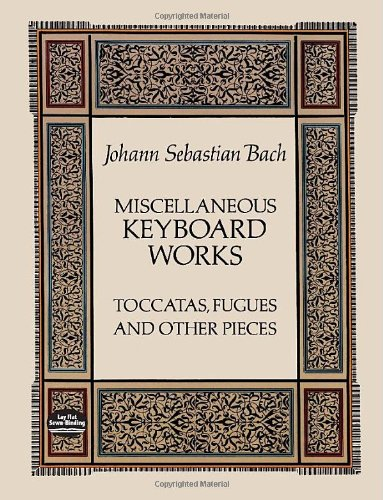 Miscellaneous Keyboard Works: Toccatas, Fugues and Other Pieces (Dover Music for Piano): Bach, ...