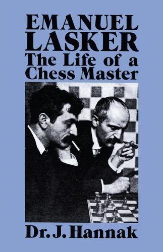 Emanuel Lasker: The Life of a Chess: Hannak, Dr. J.