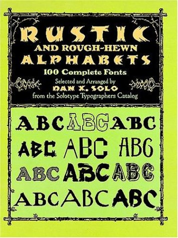 9780486267166: Rustic and Rough-Hewn Alphabets: 100 Complete Fonts (Dover Pictorial Archive Series)