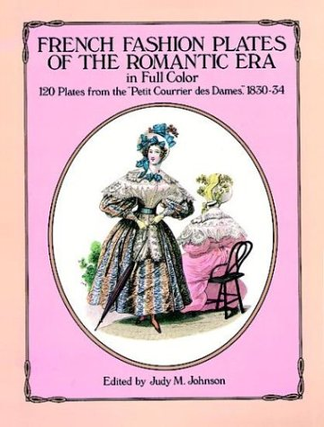 "French Fashion Plates of the Romantic Era in Full Color: 120 Plates from the ""Petit Courrier ..."