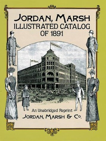 Jordan, Marsh illustrated Catalogue of 1891. An Unabridged Reprint.: Jordan, Marsh and Company.