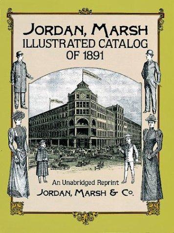 Jordan, Marsh Illustrated Catalog of 1891: An: Jordan Marsh &