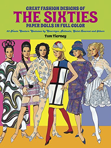 9780486268972: Great Fashion Designs of the Sixties: Paper Dolls in Full Colour: 32 Haute Couture Costumes by Courreges, Balmain, Saint-Laurent, and Others (Dover Paper Dolls)