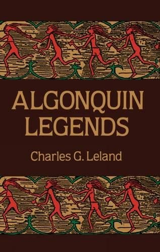 Algonquin Legends (Native American): Leland, Charles G.