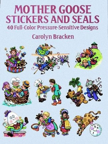 Mother Goose Stickers and Seals: 40 Full-Color Pressure-Sensitive Designs (Dover Stickers) (0486270319) by Bracken, Carolyn