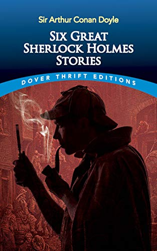 Six Great Sherlock Holmes Stories: Doyle, Sir Arthur