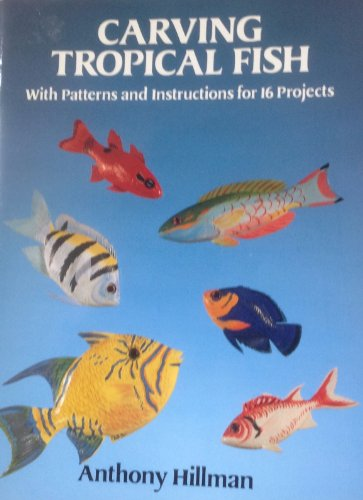 Carving Tropical Fish: With Patterns and Instructions for 16 Projects: Anthony Hillman