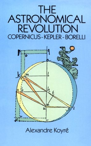 9780486270951: The Astronomical Revolution: Copernicus, Kepler, Borelli
