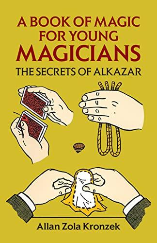 9780486271347: A Book of Magic for Young Magicians: The Secrets of Alkazar (Dover Magic Books)
