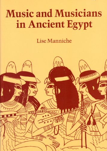 Music and Musicians in Ancient Egypt: Manniche, Lise