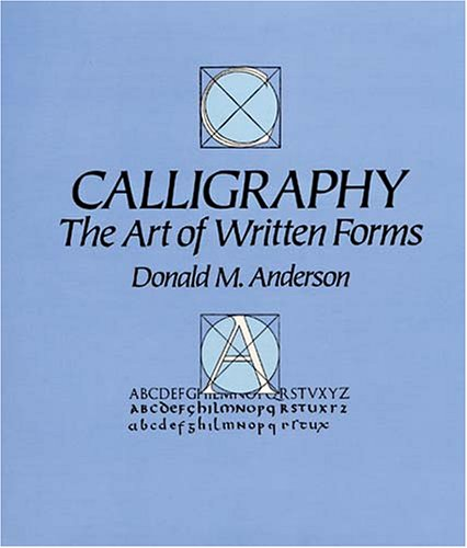 Calligraphy: The Art of Written Forms: Anderson, Donald M.
