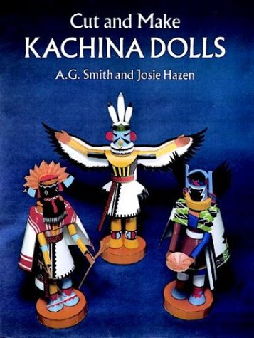 Cut and Make Kachina Dolls: Smith, A. G.; Hazen, Josie