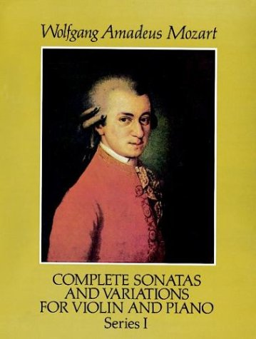 Complete Sonatas and Variations for Violin and Piano, Series I: Mozart, Wolfgang Amadeus