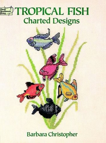 Tropical Fish Charted Designs (Dover Needlework): Christopher, Barbara