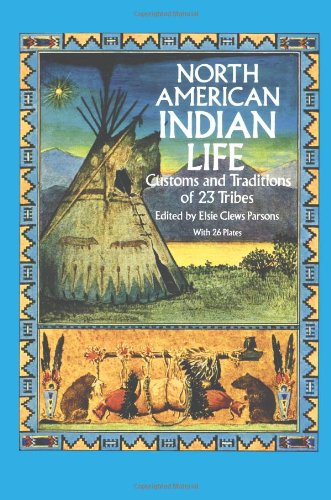 North American Indian Life : Customs and: Parsons, Elsie C.