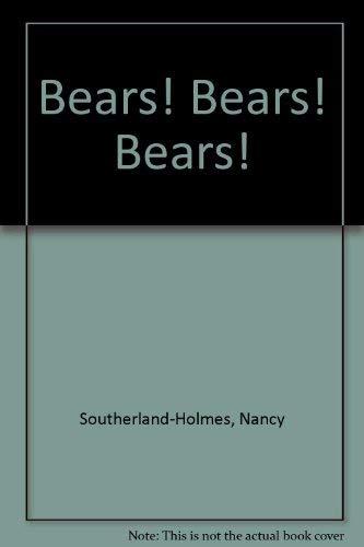 Bears! Bears! Bears!: Featuring Teddy Bears With: Southerland-Holmes, Nancy