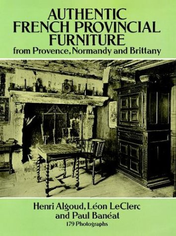 Authentic French Provincial Furniture from Provence, Normandy: Algoud, H., LeClerc,