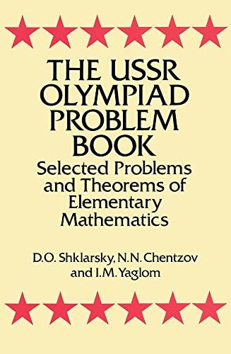 The USSR Olympiad Problem Book: Selected Problems: Shklarsky, D. O.,