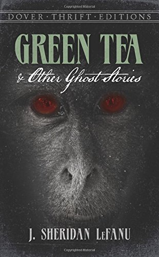 Green Tea and Other Ghost Stories (Dover: J. Sheridan LeFanu
