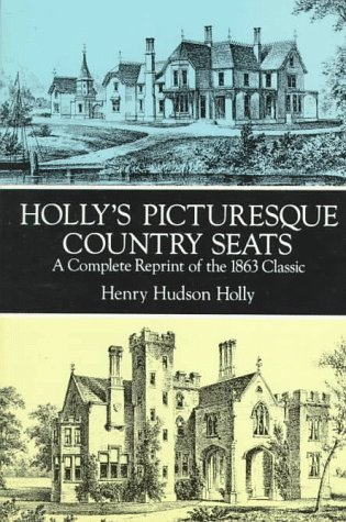 Holly's Picturesque Country Seats: A Complete Reprint of the 1863 Classic: Henry Hudson Holly