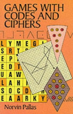 Games with Codes and Ciphers (0486282090) by Norvin Pallas