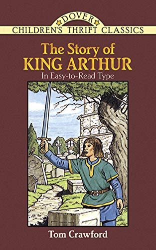 The Story of King Arthur (Dover Children's Thrift Classics) (048628347X) by Tom Crawford; Children's Dover Thrift