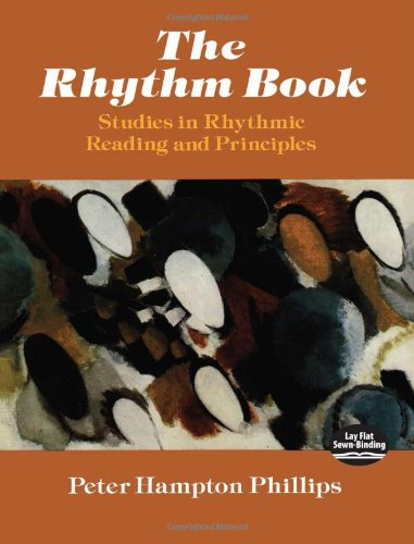 The Rhythm Book: Studies in Rhythmic Reading and Principles (Dover Books on Music) (0486286932) by Phillips, Peter