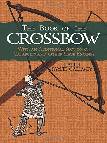 9780486287201: The Book of the Crossbow: With an Additional Section on Catapults and Other Siege Engines (Dover Military History, Weapons, Armor)