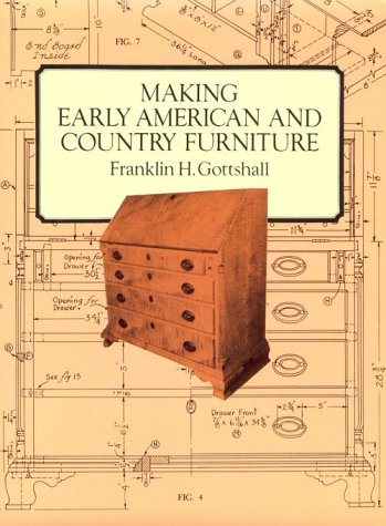 Making Early American and Country Furniture: Franklin H. Gottshall